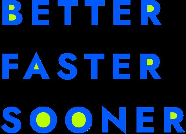better faster sooner